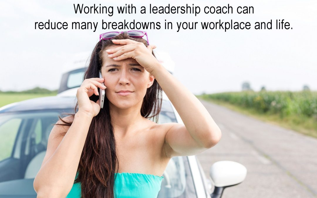 Working with a leadership coach can reduce many breakdowns in your workplace and life.